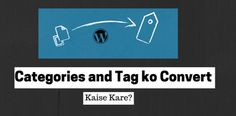 WordPress Me Categories and Tags Convert Kaise Kare
