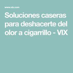 Soluciones caseras para deshacerte del olor a cigarrillo - VIX