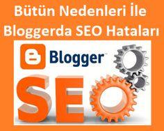 Bütün Nedenleri İle Bloggerda SEO Hataları