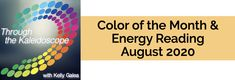 Color of the Month & Energy Reading for August 2020 - Through the Kaleidoscope with Kelly Galea