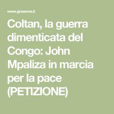 Coltan, la guerra dimenticata del Congo: John Mpaliza in marcia per la pace (PETIZIONE)
