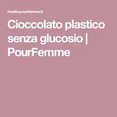 Cioccolato plastico senza glucosio   PourFemme