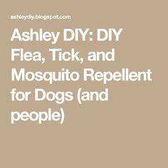 Ashley DIY: DIY Flea, Tick, and Mosquito Repellent for Dogs (and people) Mosquito Repellent For Dogs, Natural Mosquito Repellant, Homemade Flea Spray, Flea Treatment, Odor Remover, Puppy Care, Flea And Tick, Ticks, Fleas