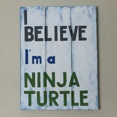I Believe I'm a Ninja Turtle Reclaimed pallet by GrayKeyDesigns