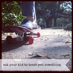 ask your kid to teach you something