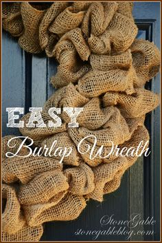 StoneGable: THE 10 BEST AND EASIEST DIY'S OF 2013 Easy burlap wreath for the cottage front door. Maybe add a few dried flowers nestled in the ruffles?
