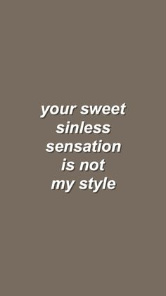 Your sweet sinless sensation is not my style. Sad Wallpaper, Wallpaper Lockscreen, Wallpaper Quotes, Wallpapers, Tumblr Quotes, Lyric Quotes, Qoutes, Lyrics, Madness Quotes