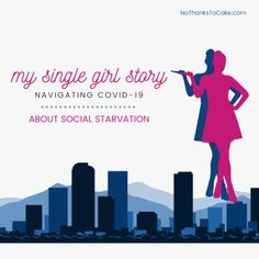 My Single Girl Story {Navigating COVID-19}: About Social Starvation | No Thanks to Cake