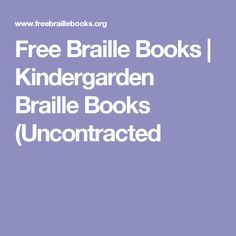 Free Braille Books    Kindergarden Braille Books (Uncontracted