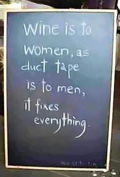 wine is to women...
