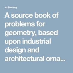 A source book of problems for geometry, based upon industrial design and architectural ornament : Sykes, Mabel, 1868- : Free Download & Streaming : Internet Archive