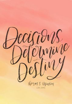 """Decisions Determine Destiny.""—President Thomas S. Monson, ""Decisions Determine Destiny"" Created by Emily Stanton."