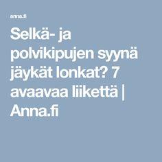 Selkä- ja polvikipujen syynä jäykät lonkat? 7 avaavaa liikettä | Anna.fi