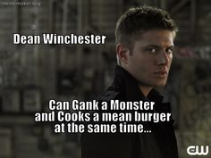 Dean Winchester - Can Gank a Monster and Cooks a mean burger at the same time... #Supernatural