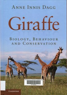 Giraffe : biology, behaviour and conservation / Anne Innis Dagg.  	Cambridge : Cambridge University Press, 2014. #novetatsCRAIBiologia_maig17