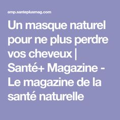 Un masque naturel pour ne plus perdre vos cheveux | Santé+ Magazine - Le magazine de la santé naturelle Beauty, Honey, Hair Health, Hair Loss, Health Magazine, Beauty Recipe, Natural Health, Hairstyle Ideas, Cosmetology