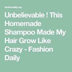 Unbelievable ! This Homemade Shampoo Made My Hair Grow Like Crazy - Fashion Daily