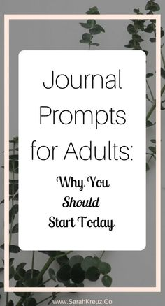 Journal Prompts for adults. Why you should being journaling today! Journal prompts for adults, journaling for adults and journal prompts for self discovery.