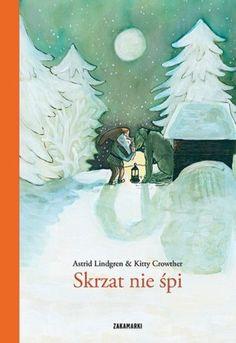 """Astrid Lindgren, Kitty Crowther, """"Skrzat nie śpi"""", przeł. Anna Węgleńska, Zakamarki, Poznań 2015."""