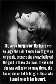 "I'm still a ""forgiver"", I'm just not codependent anymore. I've taken the time and energy to understand that there is a difference between forgiving versus living in denial of the fact that some people are just broken, or toxic."
