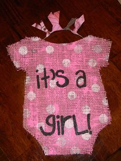 """Must have for a new baby girl!  """"It's a girl"""" Onesie Burlap Door Hanger by DetailsInTheDesign, $10.00"""
