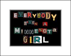 Everybody Loves a Minnesota Girl... What? It says so right here!!!! :)