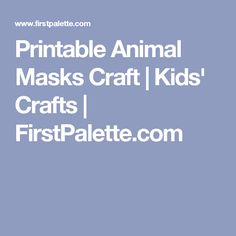 Printable Animal Masks Craft | Kids' Crafts | FirstPalette.com