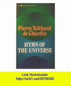 Hymn of the Universe Pierre Teilhard De Chardin ,   ,  , ASIN: B000OJ0TN0 , tutorials , pdf , ebook , torrent , downloads , rapidshare , filesonic , hotfile , megaupload , fileserve