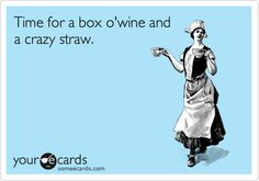 My husband suggested this after trying to deal with a particularly frustrating electrical problem in the house.  I was wondering if the wine and straw were for him or for me after dealing with his reaction?