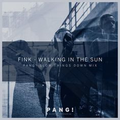 Fink - Walking In The Sun (PANG! Slow Things Down Mix)