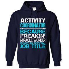 Activity Coordinator T-Shirts, Hoodies. VIEW DETAIL ==► https://www.sunfrog.com/LifeStyle/Activity-Coordinator-6997-NavyBlue-Hoodie.html?id=41382