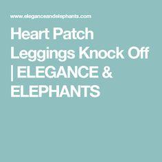 Heart Patch Leggings Knock Off   ELEGANCE & ELEPHANTS