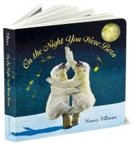 On the night you were born, you brought wonder and magic to the world. The moon stayed up till morning. Polar bears danced.