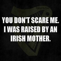 "Irish Grandmothers are just as scary, if not more. And mine was ""off the boat"". RIP Nora T. Murphy, I miss you"