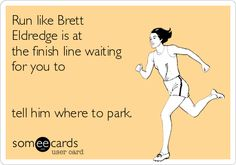 Run like Brett Eldredge is at the finish line waiting for you to tell him where to park.