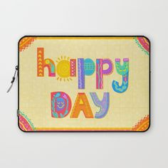 Happy Day Laptop Sleeve by Noonday Design