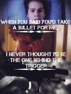 When you said you'd take a bullet for me, I never thought I'd be the one behind the tigger.