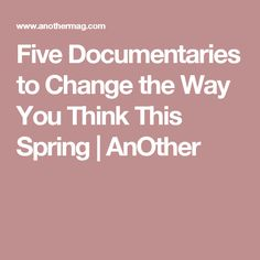 Five Documentaries to Change the Way You Think This Spring   AnOther
