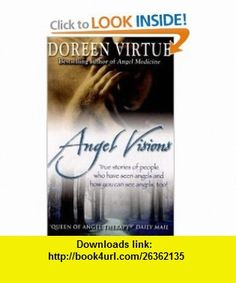 Angel Visions (9781848500983) Doreen Virtue , ISBN-10: 184850098X  , ISBN-13: 978-1848500983 ,  , tutorials , pdf , ebook , torrent , downloads , rapidshare , filesonic , hotfile , megaupload , fileserve