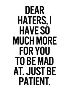 dear-haters-i-have-so-much-more-for-you-to-be-mad-at-just-be-patient-858536.jpg 462×600 pixels