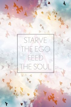 """""""Starve the ego, feed the soul."""" – The Glitch Mob (See more inspirational quotes on the blog!)"""