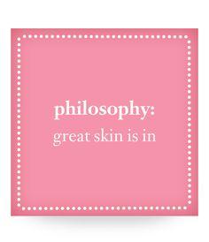 philosophy: great skin is in