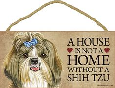 Shih Tzu Indoor Dog Breed Sign Plaque – A House Is Not A Home