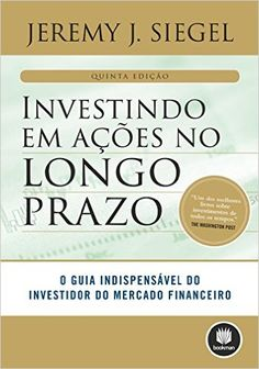 Investindo em ações no longo prazo eBook: Jeremy Siegel: Amazon.com.br: Loja Kindle
