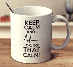 Keep Calm And Ok Not That Calm