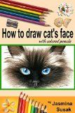 Free Kindle Book -  [Arts & Photography][Free] How to draw cat's face: Colored Pencil Guides for Kids and Adults, Step-By-Step Drawing Tutorial How to Draw Cute Cat in Realistic Style, Learn to Draw ... and Animals, How to Draw Cat, Close-up Eyes Check more at http://www.free-kindle-books-4u.com/arts-photographyfree-how-to-draw-cats-face-colored-pencil-guides-for-kids-and-adults-step-by-step-drawing-tutorial-how-to-draw-cute-cat-in-realistic-style-learn-to-draw-and-animals/