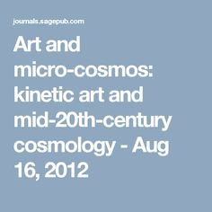 Art and micro-cosmos: kinetic art and mid-20th-century cosmology - Aug 16, 2012