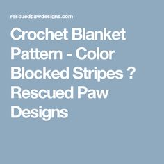 Crochet Blanket Pattern - Color Blocked Stripes ⋆ Rescued Paw Designs