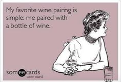 Wine Pairing | Wine Humor www.LiquorList.com Thanks Tanya~Louie !!! :) But we should pair two bottles with a YOU AND A ME !! :) LOL !!