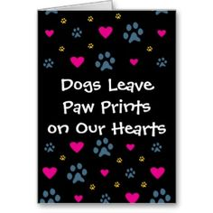 Dogs Leave Paw Prints on Our Hearts greeting card. See all products with this design:  http://www.zazzle.com/fcacshelter/gifts?cg=196879811625847355=238702617843694115